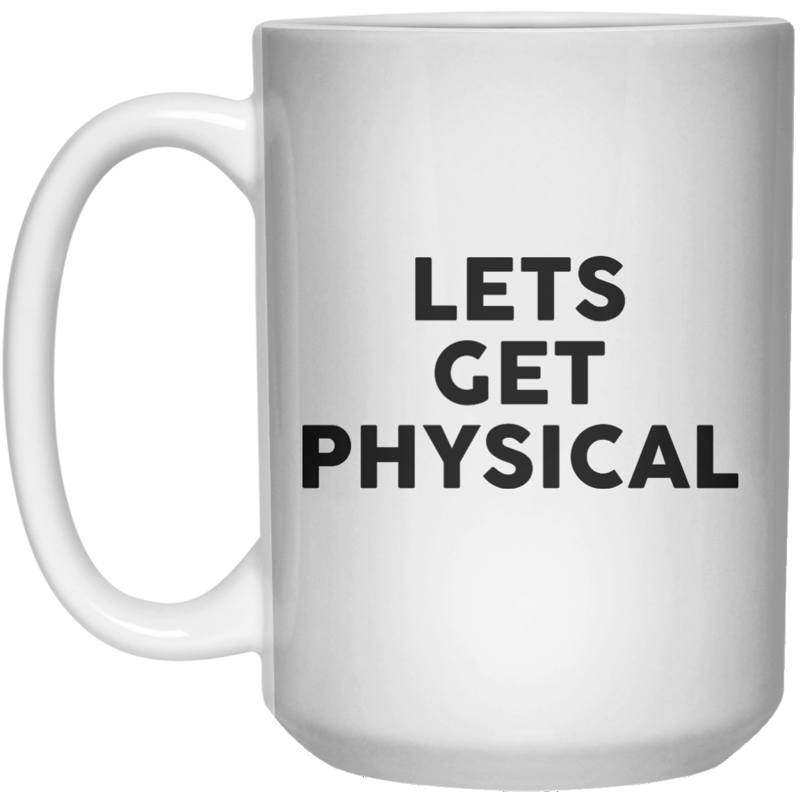 Lets Get Physical MUG  Mug - 15oz - Shirtoopia