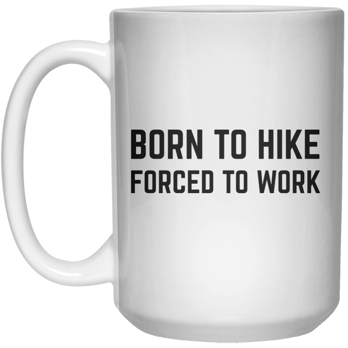Born To Hike Forced To Work MUG  Mug - 15oz - Shirtoopia