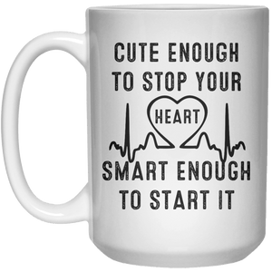Cute enough to stop your heart smart enough to start it MUG  Mug - 15oz - Shirtoopia