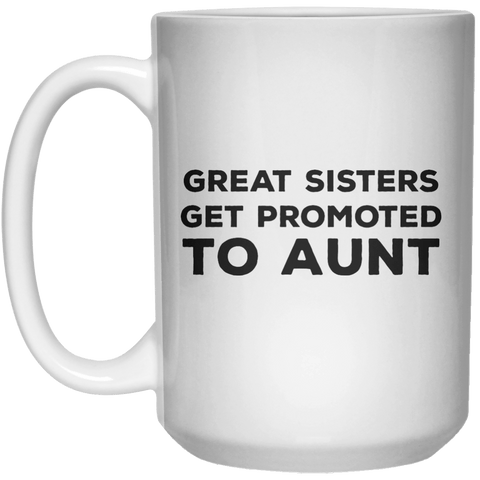 Great Sisters Get Promoted To Aunt MUG  Mug - 15oz - Shirtoopia