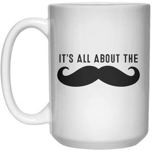 It's All About The Moustache MUG  Mug - 15oz - Shirtoopia