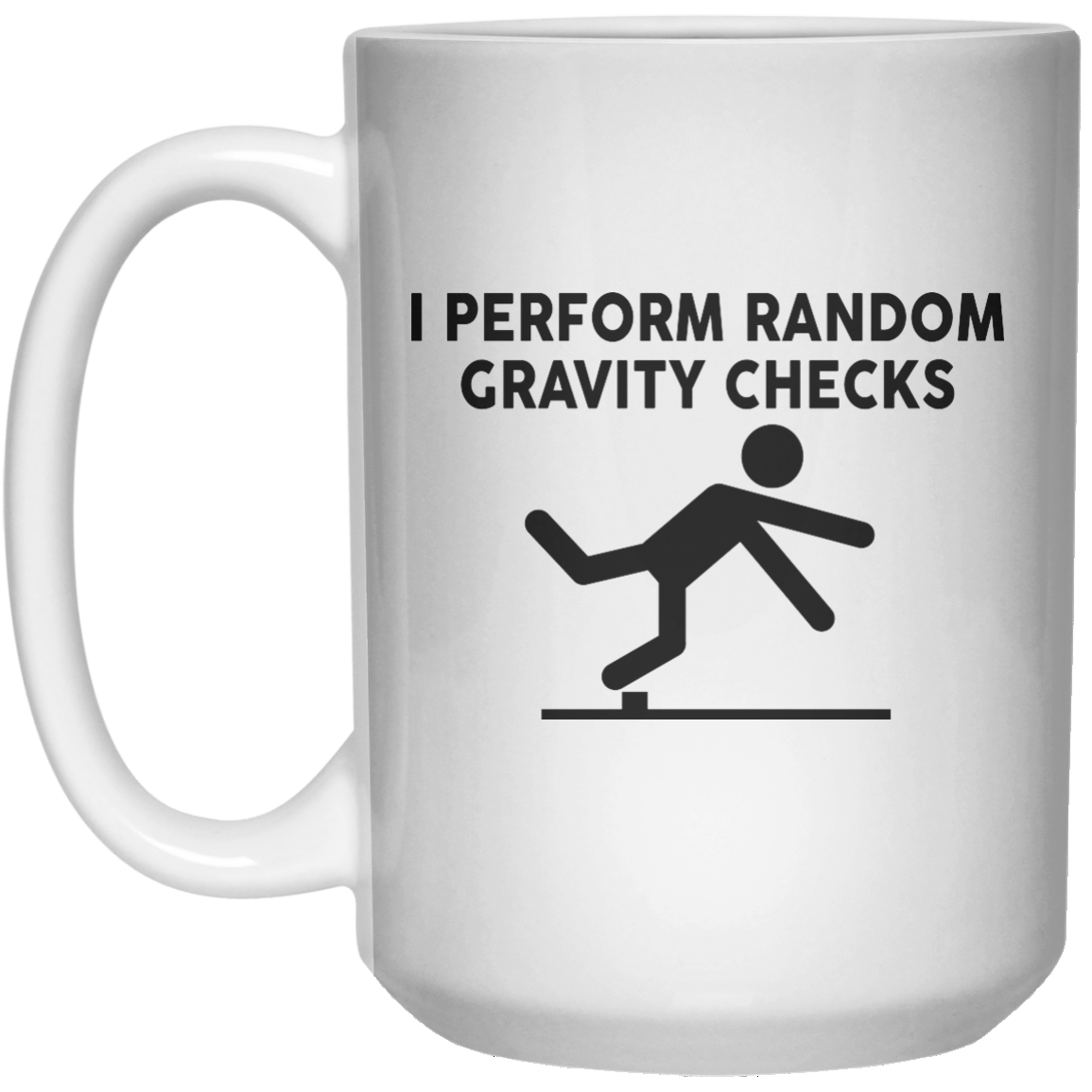 I Perform Random Gravity Checks  Mug - 15oz - Shirtoopia