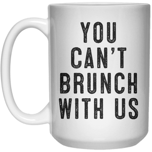 You Can't brunch With Us MUG  Mug - 15oz - Shirtoopia
