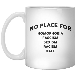 No Place For Homophobia Fascism Sexism Racism Hate MUG - Shirtoopia