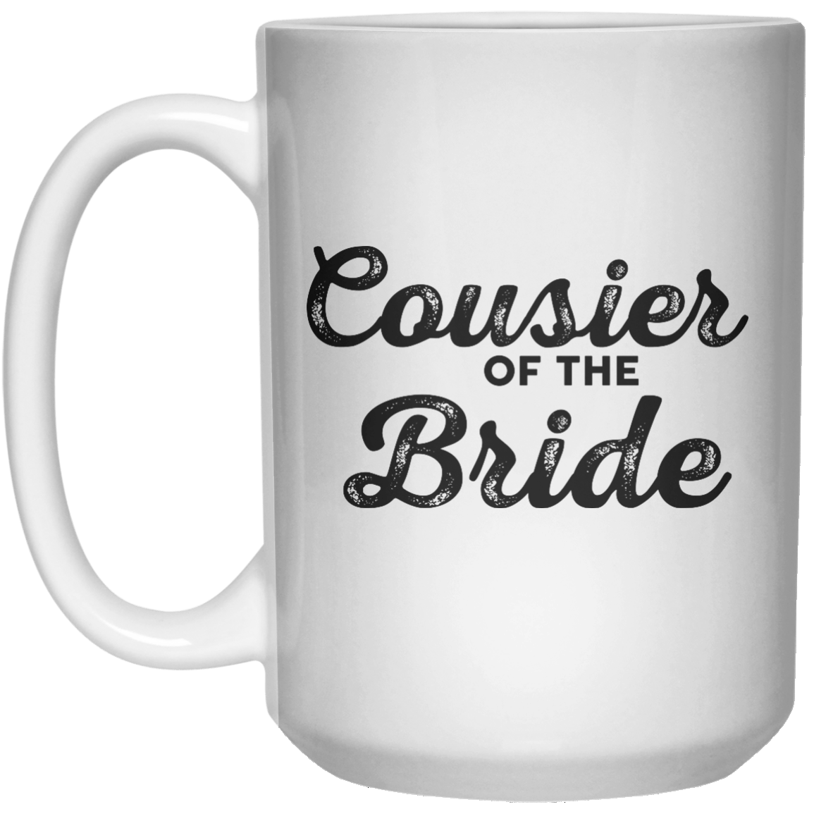 Cousier Of The Bride MUG  Mug - 15oz - Shirtoopia