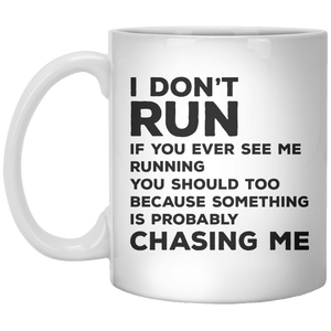 I Don't Run If You Ever See me Ruunning You Should Too Because Something Is Probably Chasing Me MUG - Shirtoopia