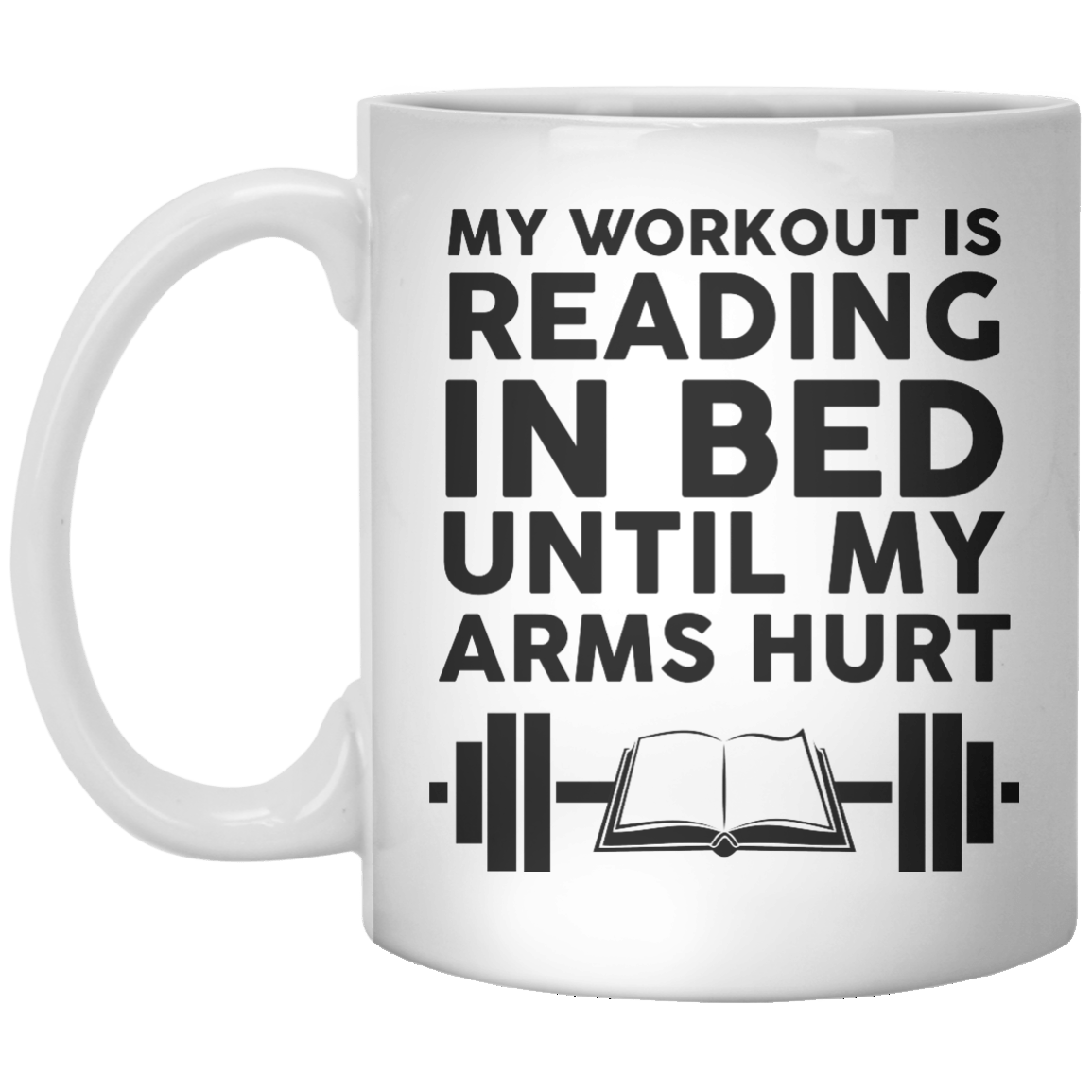 My Workout Is Reading In Bed Until My Arms Hurt - Shirtoopia