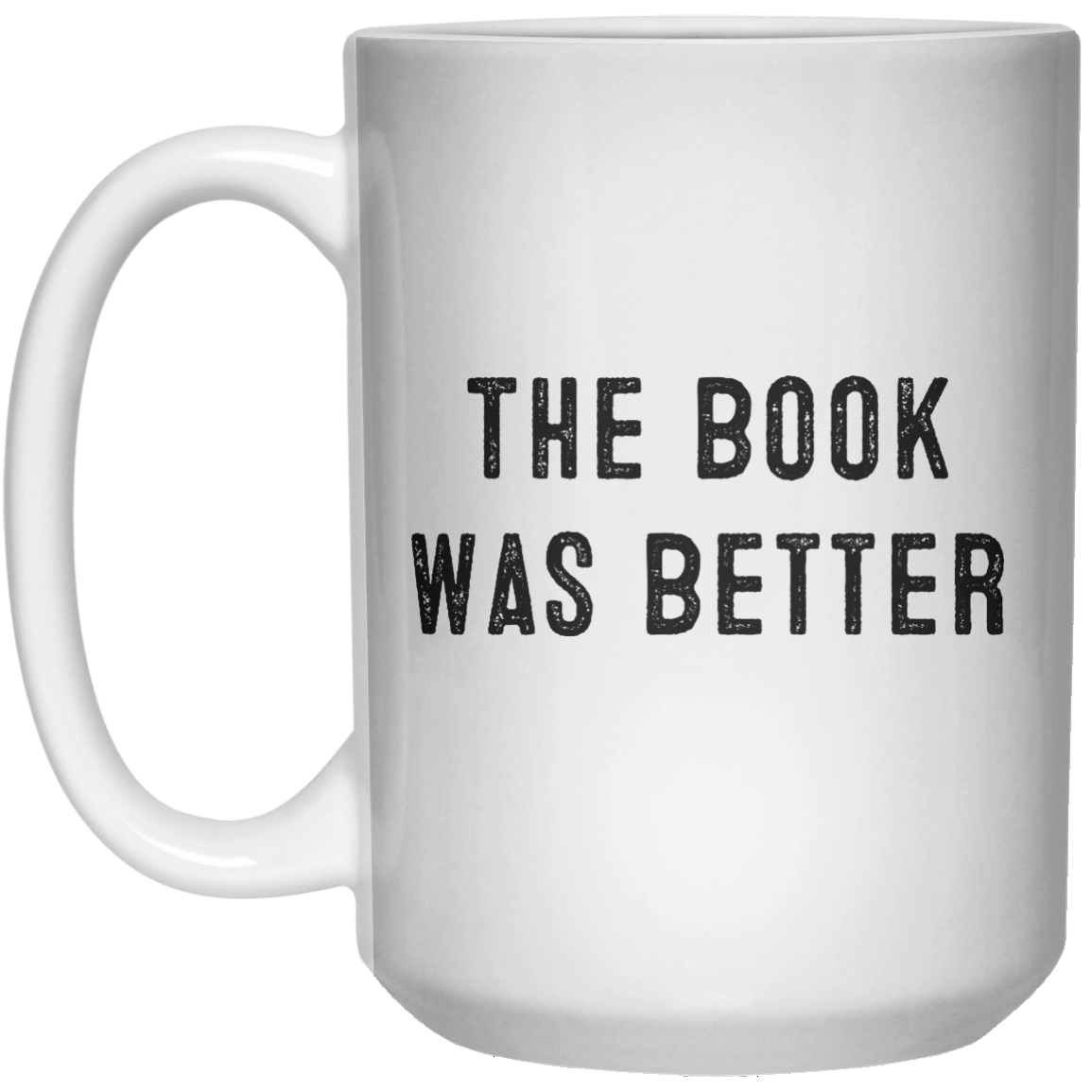 The Book Was Better MUG  Mug - 15oz - Shirtoopia