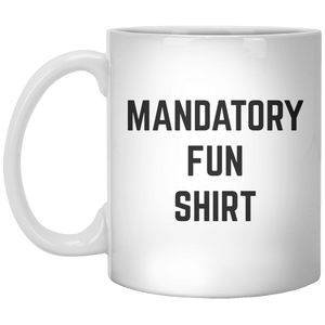 Mandatory Fun Shirt MUG - Shirtoopia
