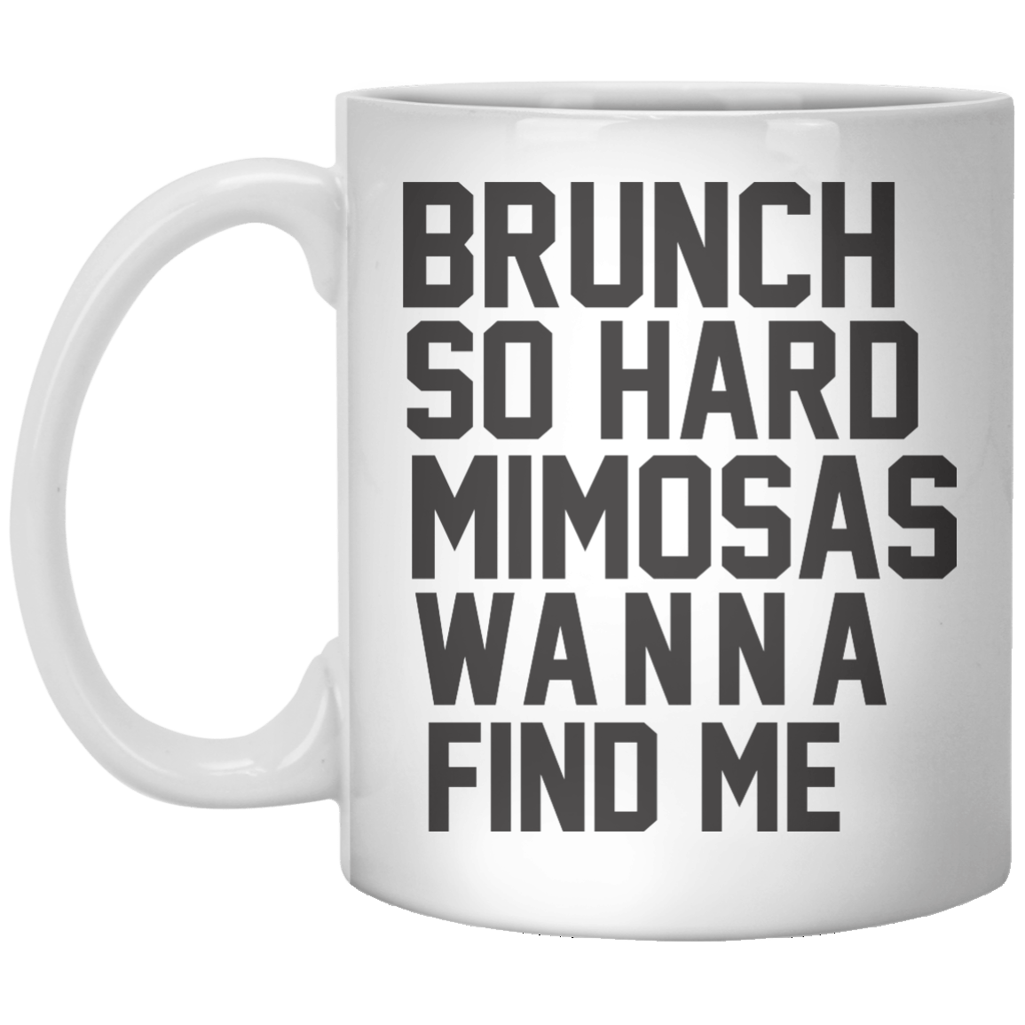 Brunch So Hard Mimosas Wanna Find Me MUG - Shirtoopia