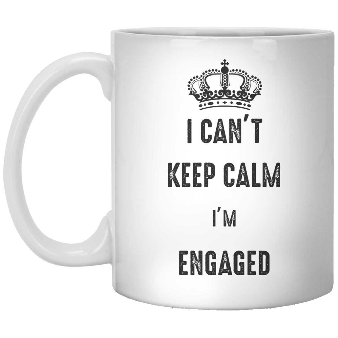I Can't Keep Calm I'm Engaged MUG - Shirtoopia