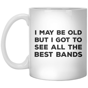 I May Be Old But I Got To See All The Best Bands MUG - Shirtoopia