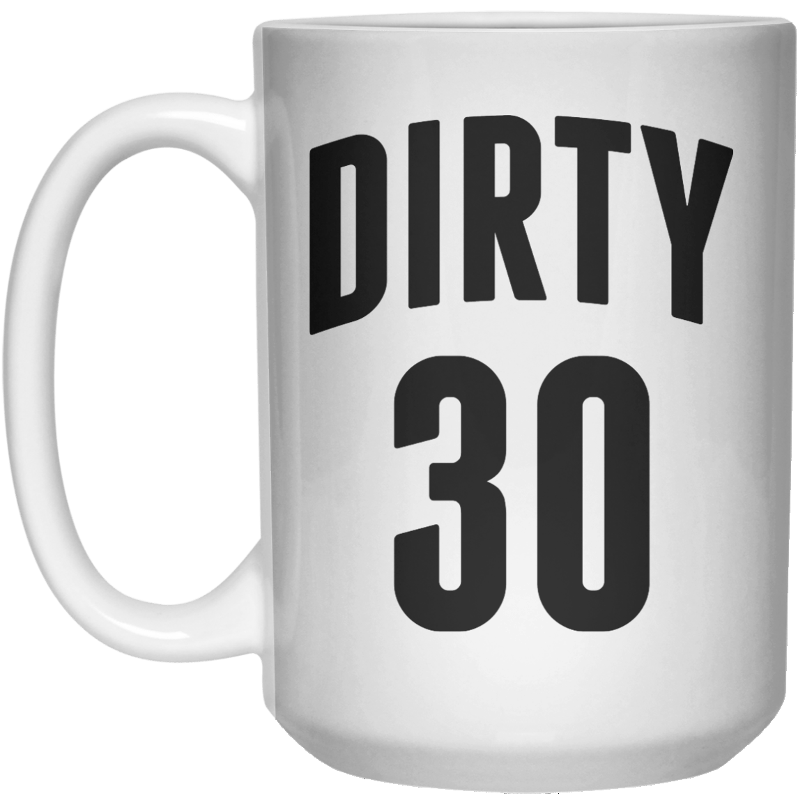 dirty 30 MUG  Mug - 15oz - Shirtoopia