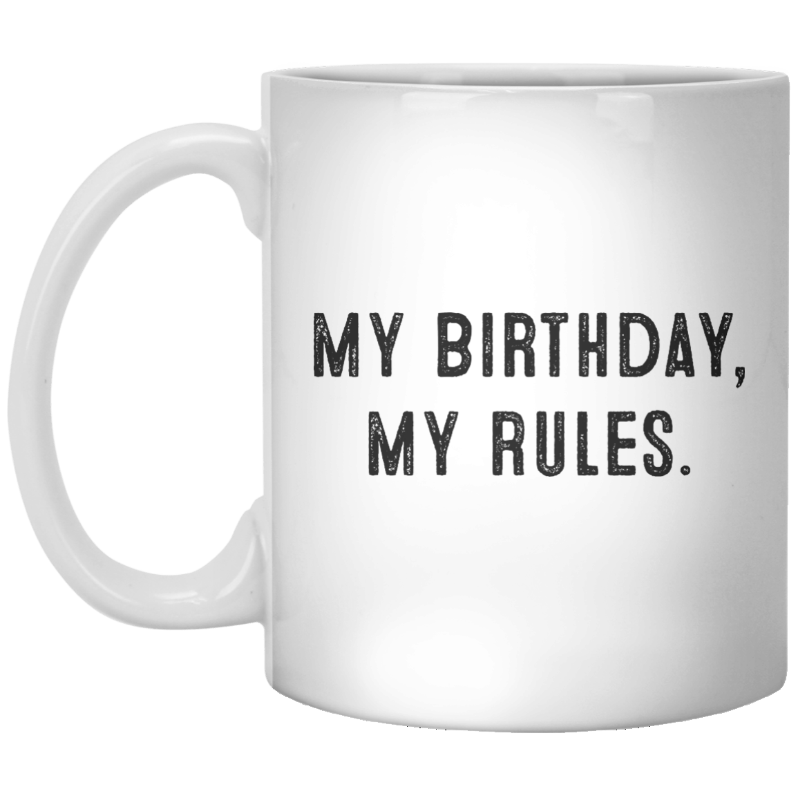 My Birthday, My Rules MUG - Shirtoopia