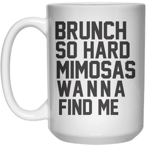 Brunch So Hard Mimosas Wanna Find Me MUG  Mug - 15oz - Shirtoopia