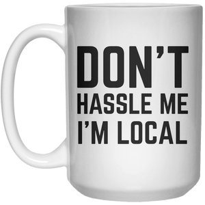 don't hassle me im local MUG  Mug - 15oz - Shirtoopia