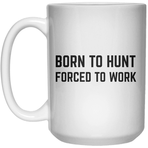 Born To Hunt Forced To Work MUG  Mug - 15oz - Shirtoopia