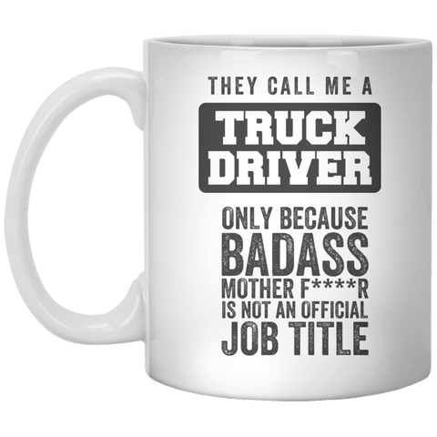 They Call Me A Truck Driver only Because Badass Mother FR Is Not An Official job Title MUG - Shirtoopia