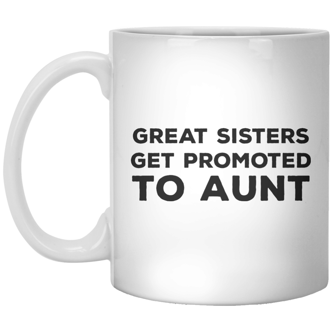 Great Sisters Get Promoted To Aunt MUG - Shirtoopia