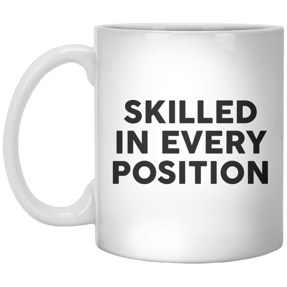 Skilled In Every Position MUG - Shirtoopia
