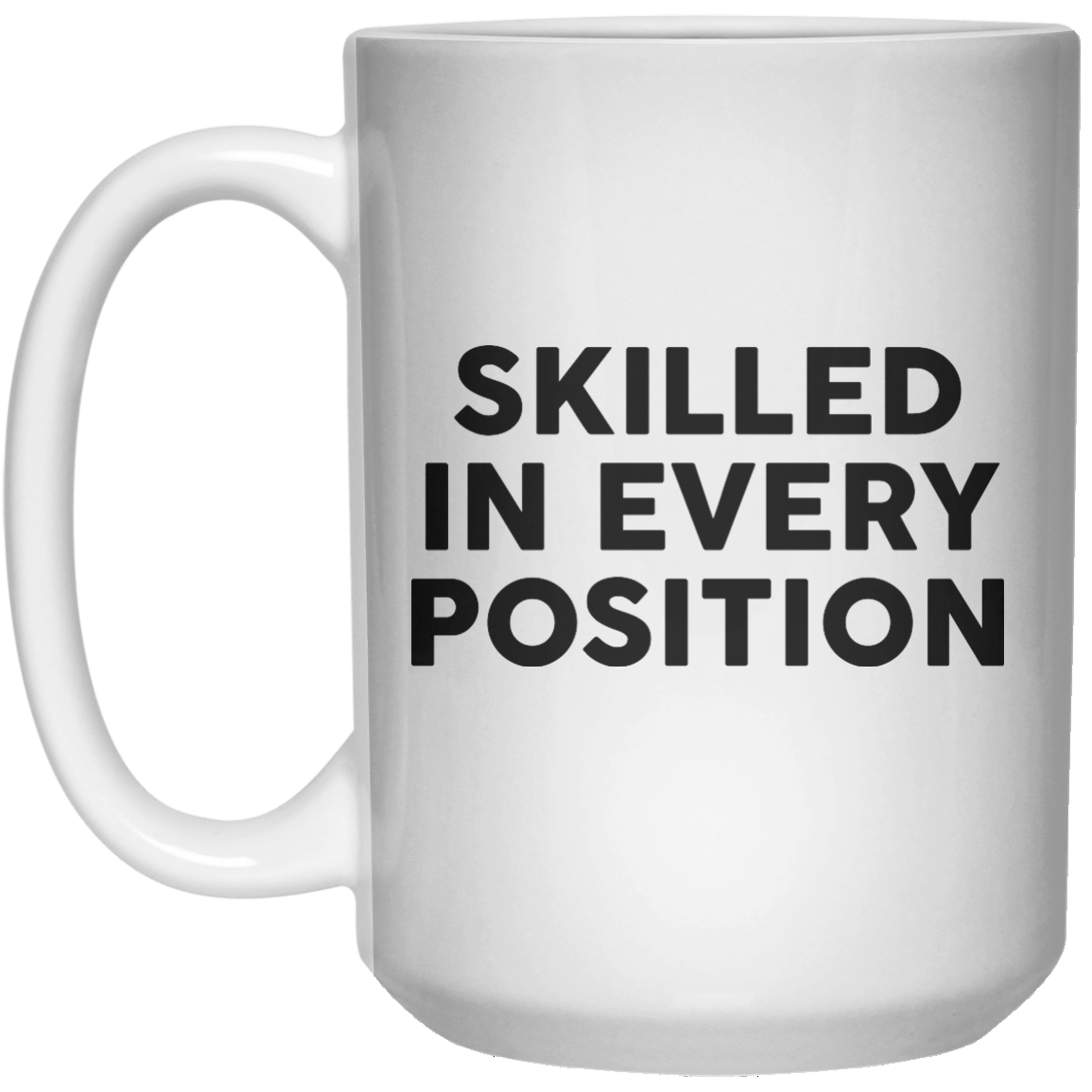 Skilled In Every Position MUG  Mug - 15oz - Shirtoopia