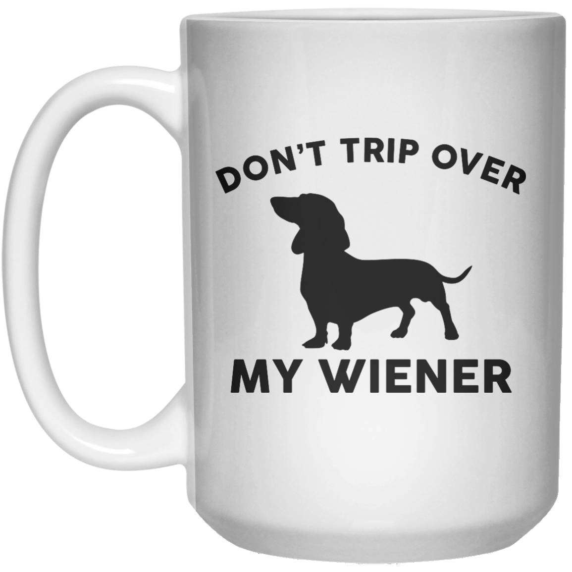 Don't Over My Wiener  Mug - 15oz - Shirtoopia