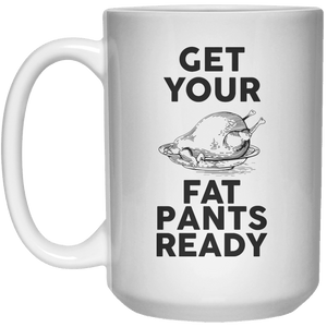 Get Your Fat Pants Ready. MUG  Mug - 15oz - Shirtoopia