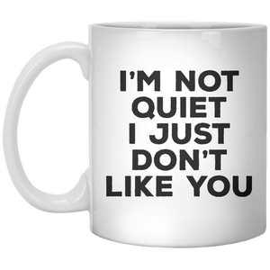 I'm Not Quiet I Just Don't Like You MUG - Shirtoopia