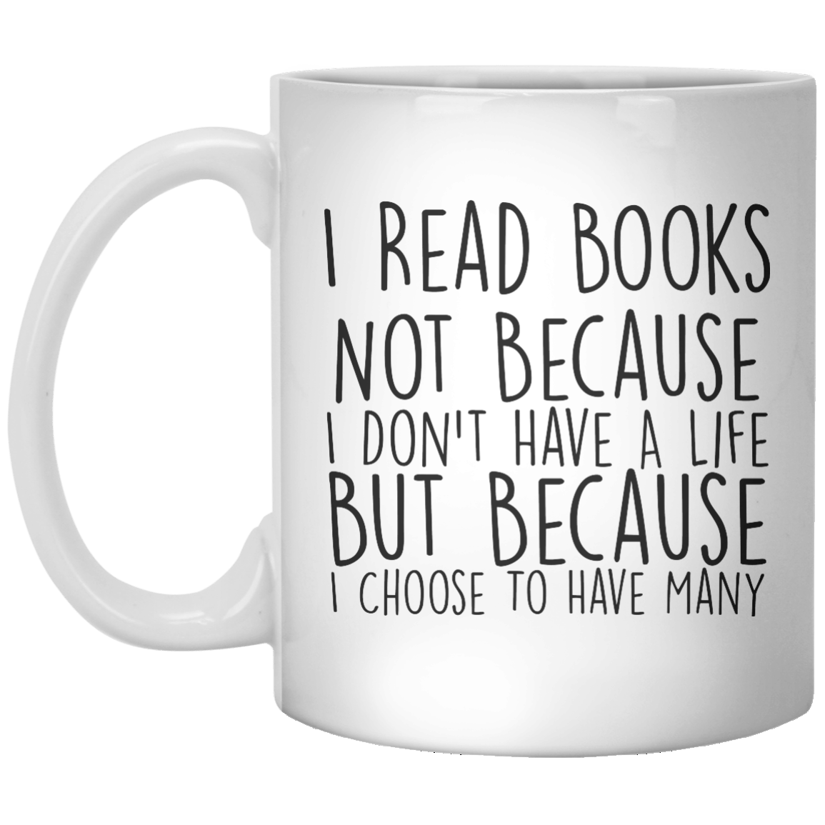 I Read Books Not Because I Don't Have A Life But Because I Choose To Have Many MUG - Shirtoopia