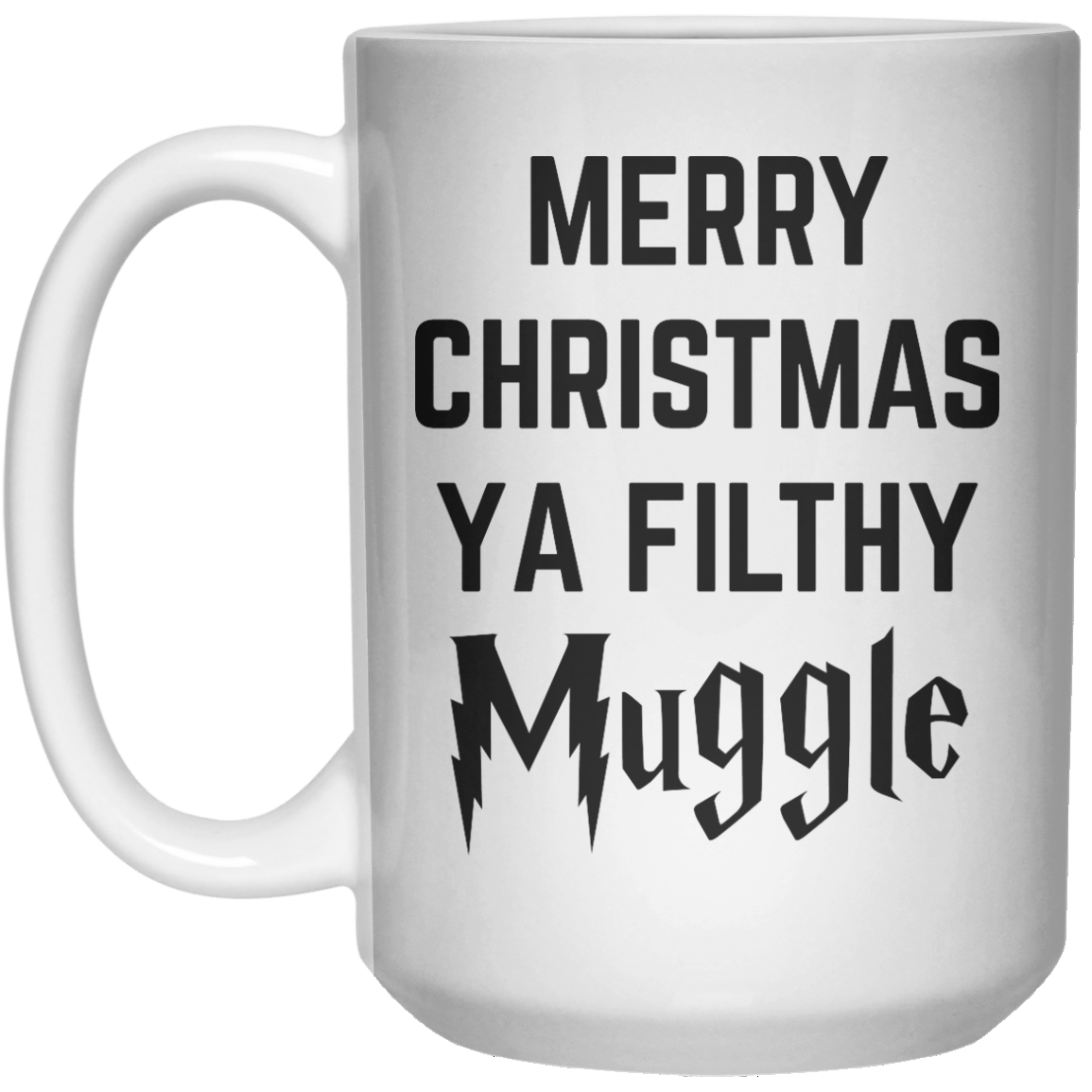 Merry Christmas Ya Filthy Muggle MUG  Mug - 15oz - Shirtoopia