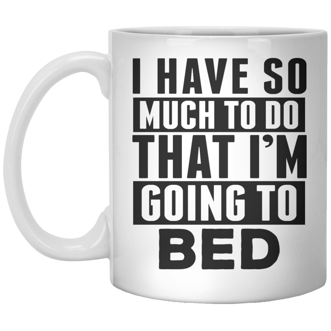 i have so much to do that i'm going bed MUG - Shirtoopia
