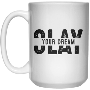 Slay Your Dream MUG  Mug - 15oz - Shirtoopia