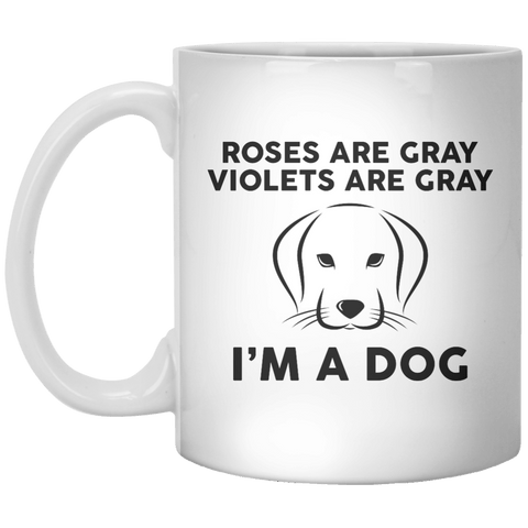 Roses Are Gray Violets Are Gray I'm A Dog