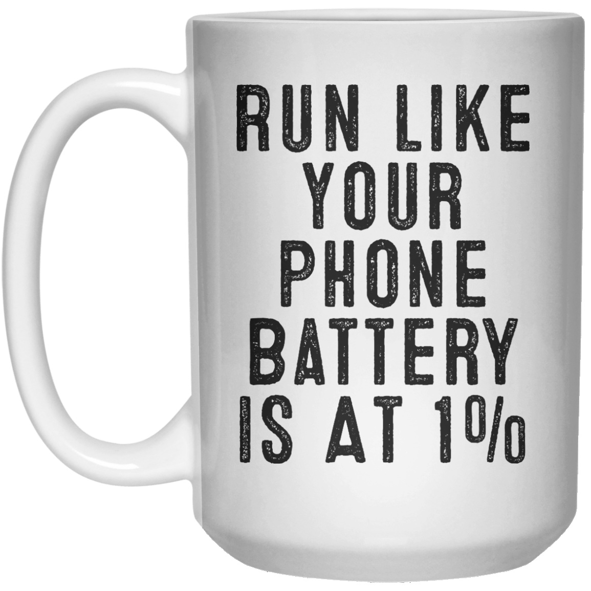 Run Like Your Phone Battery Is At 1% MUG  Mug - 15oz - Shirtoopia