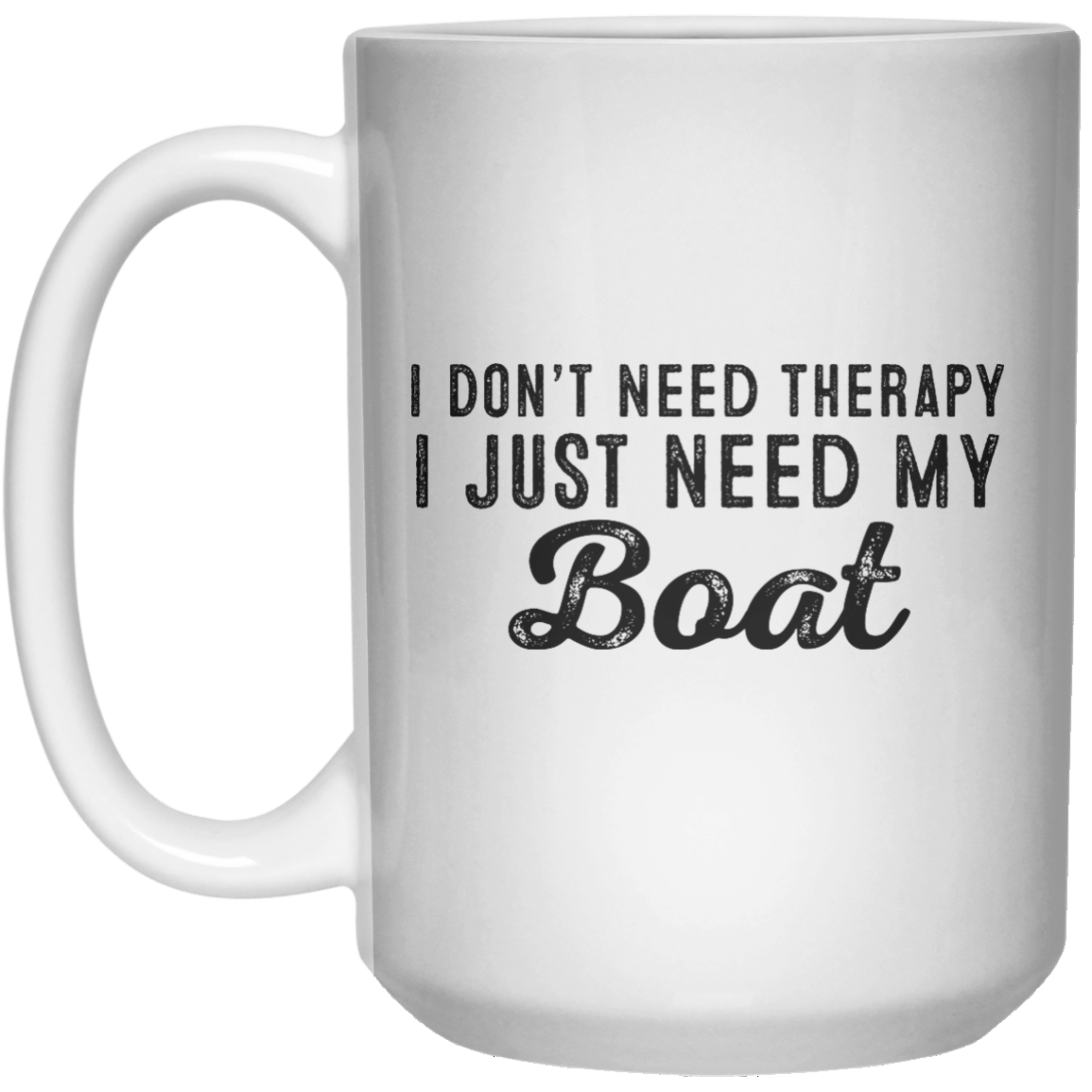 I Don't Need Therapy I Just Need My Boat MUG  Mug - 15oz - Shirtoopia