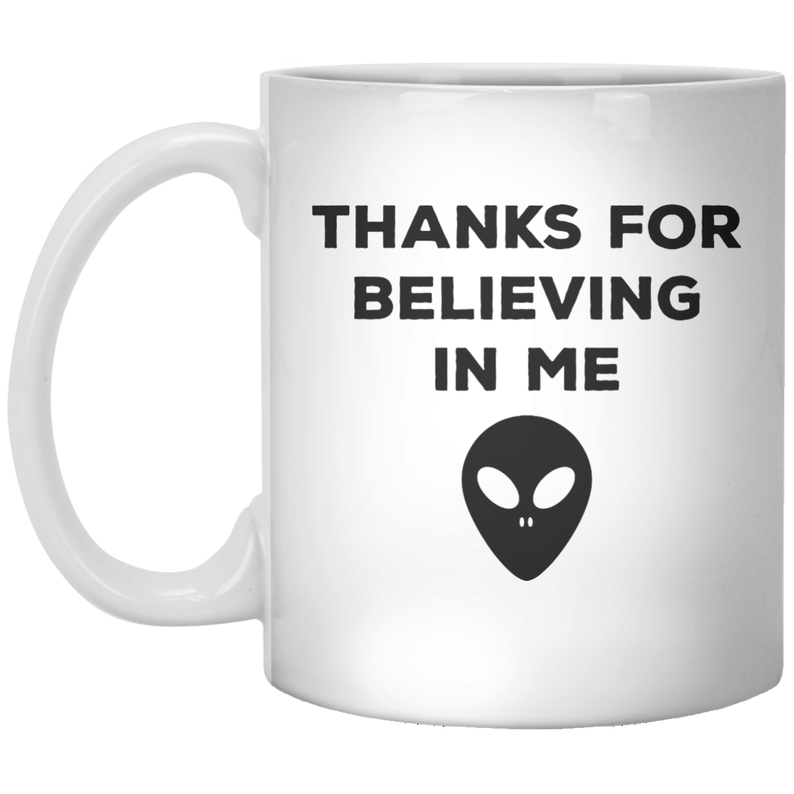 Thanks For Believing In Me MUG - Shirtoopia