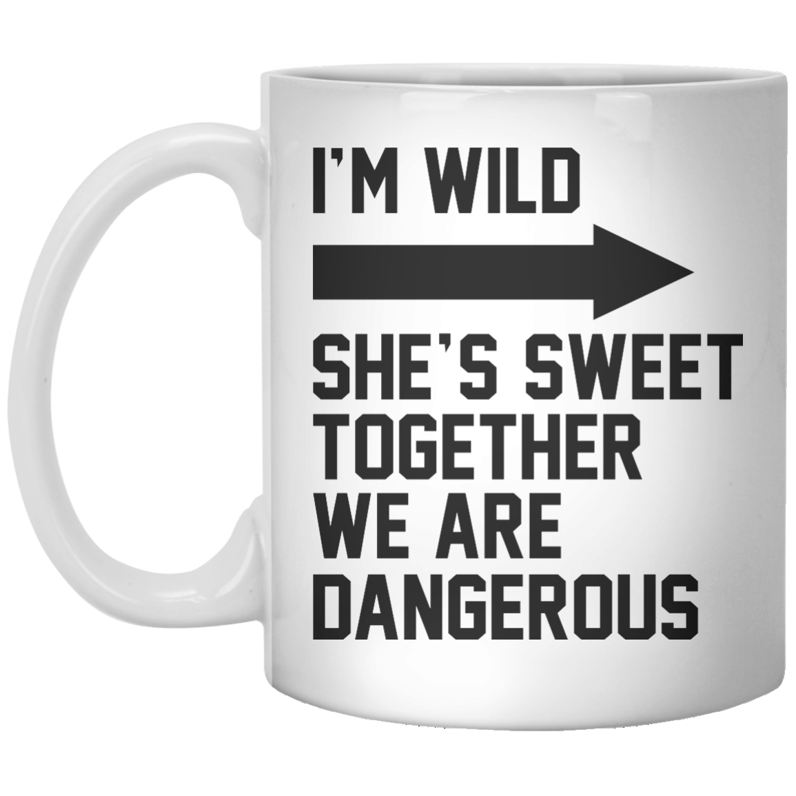 I'M Wild She's Sweet Together We Are Dangerous - Shirtoopia