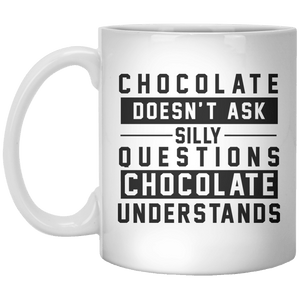 chocolate doesn't ask stilly questions chocolate understands MUG - Shirtoopia