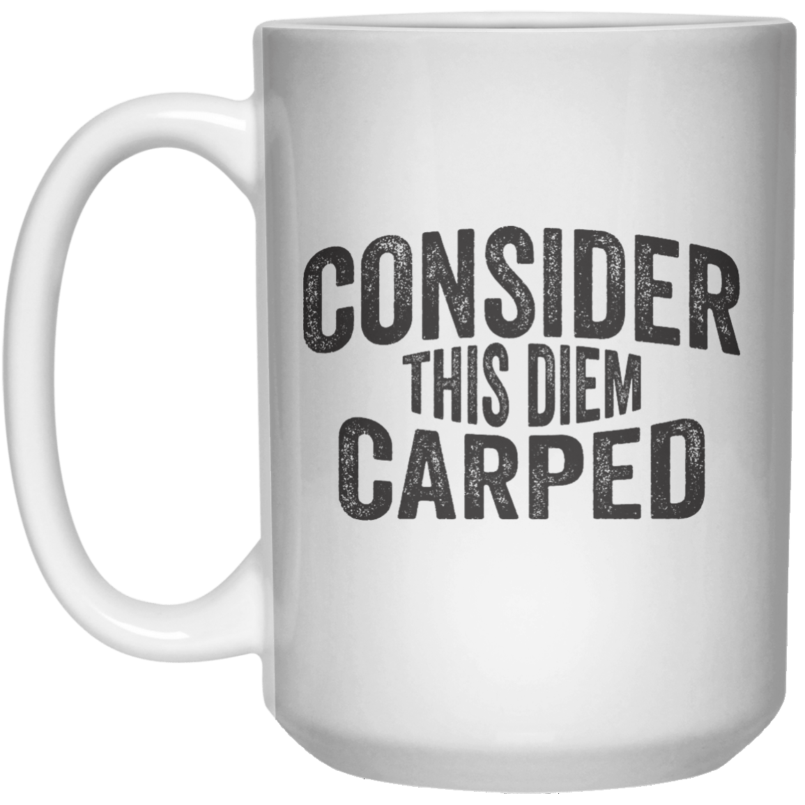 Consider This Diem Carped MUG  Mug - 15oz - Shirtoopia