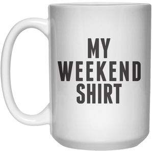 My Weekend Shirt MUG  Mug - 15oz - Shirtoopia