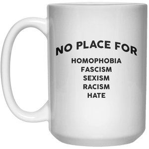 No Place For Homophobia Fascism Sexism Racism Hate MUG  Mug - 15oz - Shirtoopia