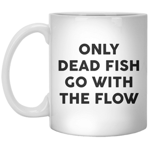 Only Dead Fish Go With The Flow MUG - Shirtoopia