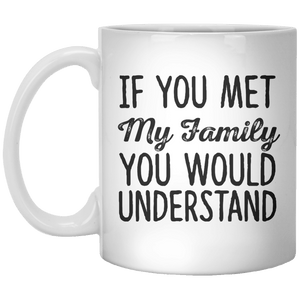 If You Met My Family You Would Understand MUG - Shirtoopia