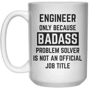 Engineer Only Because Badass Problem Solver Is Not An Official Job Title MUG  Mug - 15oz - Shirtoopia