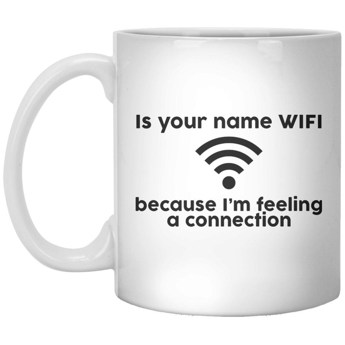 Is Your Name Wifi Because I'm Feeling A Connection - Shirtoopia
