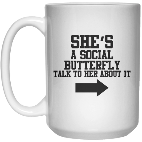 She's A Social Butterfly Talk To Her About It MUG  Mug - 15oz - Shirtoopia