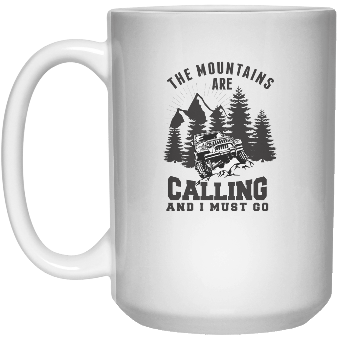 The Mountains Are Calling And I Must Go MUG  Mug - 15oz - Shirtoopia