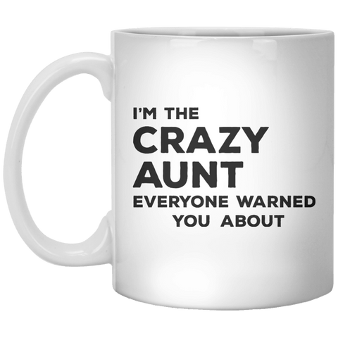 I'm The Crazy Aunt Everyone Warned Your About MUG - Shirtoopia