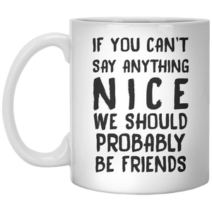 If You Can't Say Anything Nice We Should Probably Be Friends MUG - Shirtoopia
