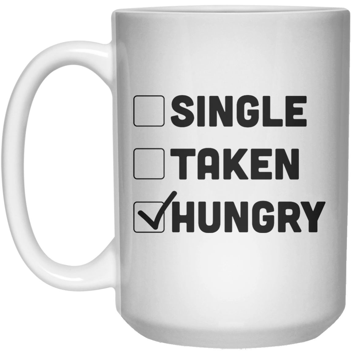 Single Taken Hungry MUG  Mug - 15oz - Shirtoopia